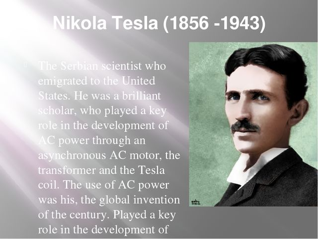 "a biography of nikola tesla a great scientist The inventions of nikola tesla are some of the most them into famous scientists death rays,"" there is great potential for."