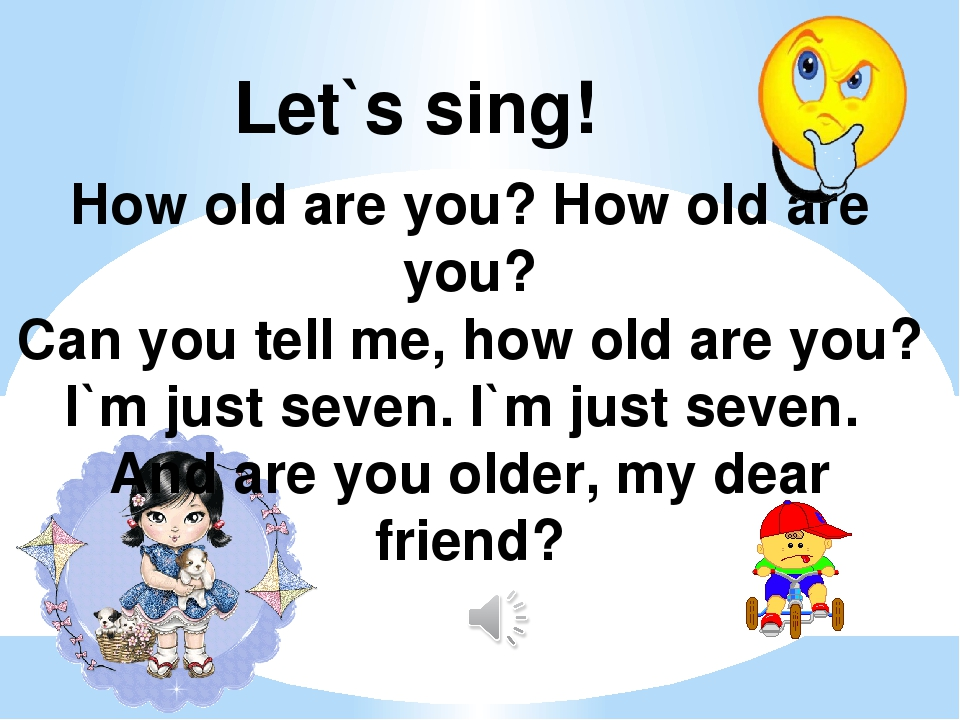 Let`s sing! How old are you? How old are you? Can you tell me, how old are yo...