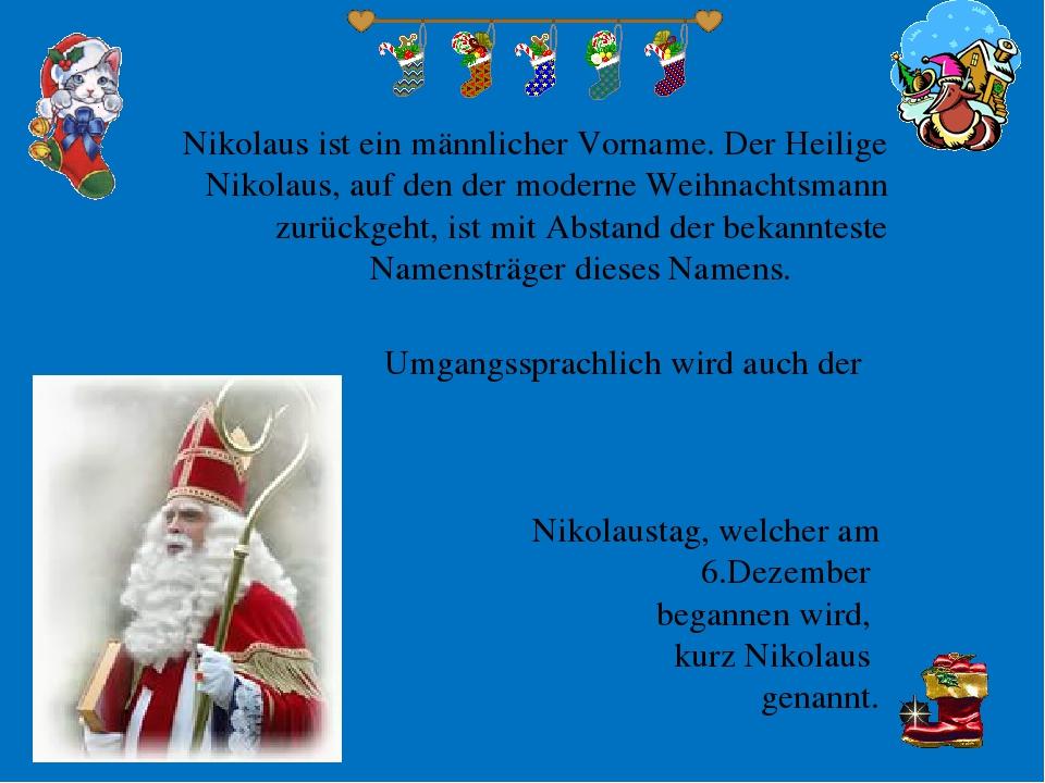 Nikolaus ist ein männlicher Vorname. Der Heilige Nikolaus, auf den der modern...