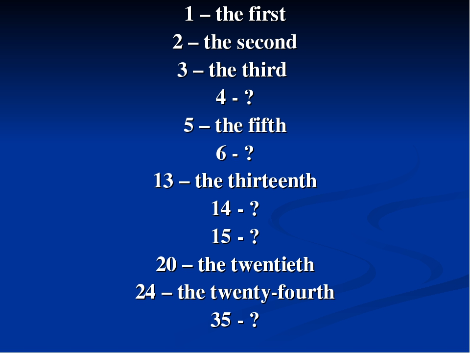 1 – the first 2 – the second 3 – the third 4 - ? 5 – the fifth 6 - ? 13 – the...