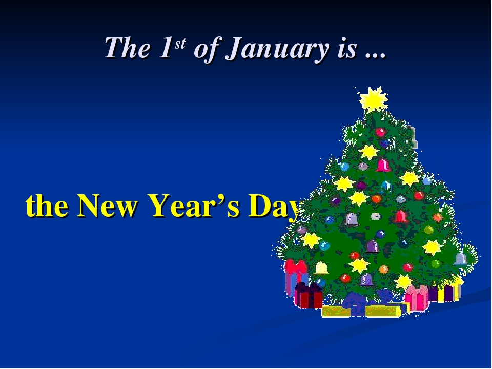 The 1st of January is ... the New Year's Day
