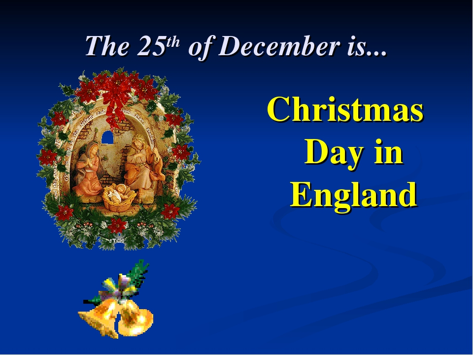 The 25th of December is... Christmas Day in England