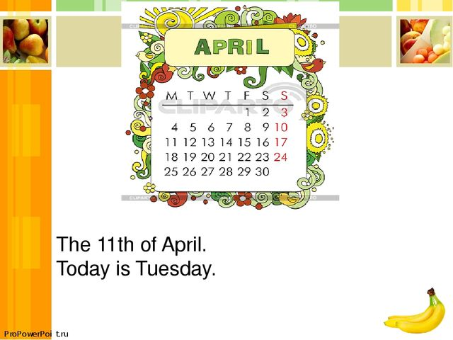 The 11th of April. Today is Tuesday. ProPowerPoint.ru