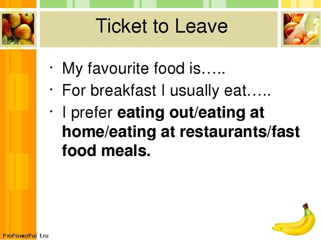Ticket to Leave My favourite food is….. For breakfast I usually eat….. I pref...