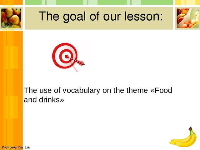The goal of our lesson: The use of vocabulary on the theme «Food and drinks»...