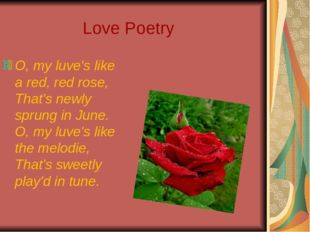 Love Poetry O, my luve's like a red, red rose, That's newly sprung in June.