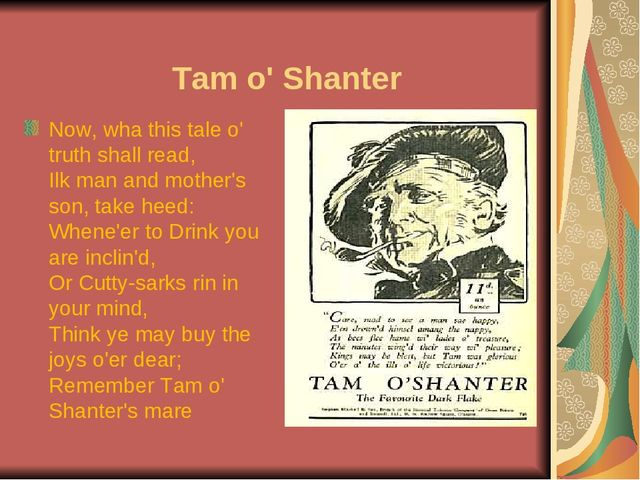 Tam o' Shanter Now, wha this tale o' truth shall read, Ilk man and mother's...