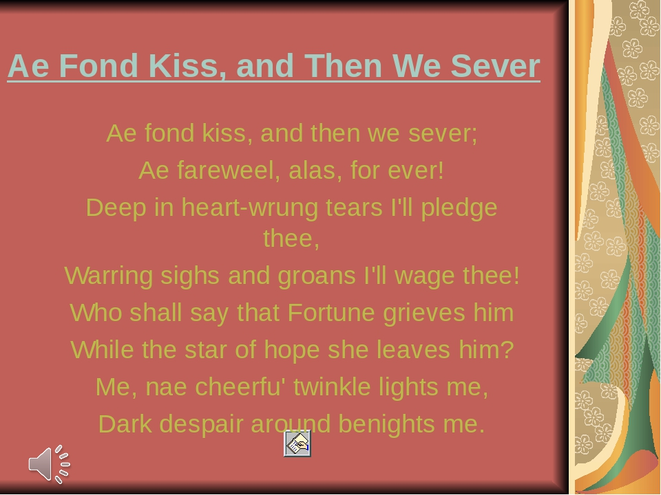 Ae Fond Kiss, and Then We Sever Ae fond kiss, and then we sever; Ae fareweel,...