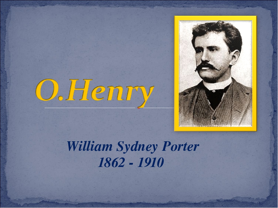 biography of william sydney porter O henry (1862-1910) was originally born william sydney porter in greensboro, north carolina as a young man, he moved to austin, texas where he worked as a bank teller.