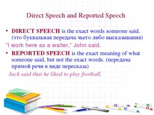 Direct Speech and Reported Speech DIRECT SPEECH is the exact words someone sa
