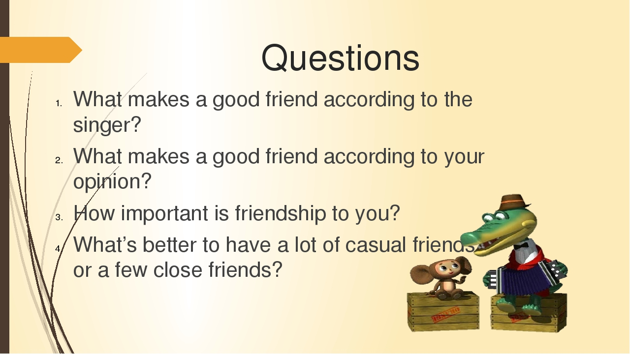 my view on what makes a good friend