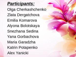 Participants: Olga Cherkashchenko Zlata Dergatchova Emilia Komarova Alyona Bo