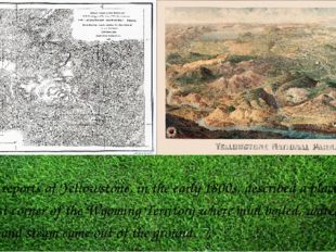 The first reports of Yellowstone, in the early 1800s, described a place in th
