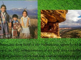 Native Americans have lived in the Yellowstone region for at least 11,000 yea