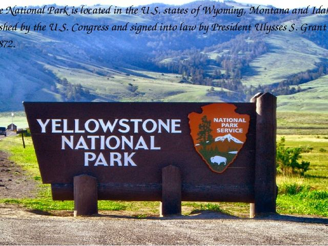 Yellowstone National Park is located in the U.S. states of Wyoming, Montana...