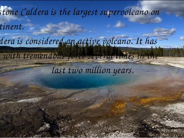 Yellowstone Caldera is the largest supervolcano on the continent. The calder...