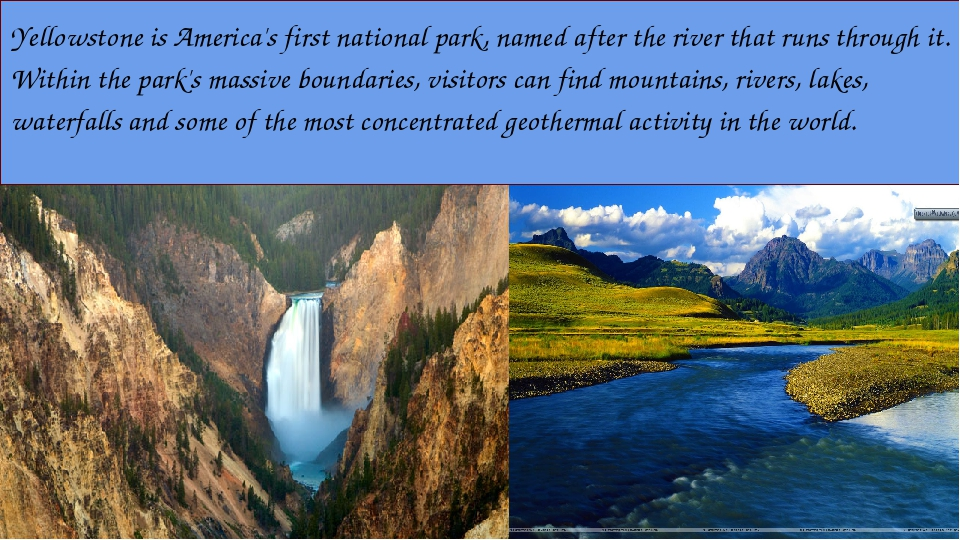 Yellowstone is America's first national park, named after the river that run...