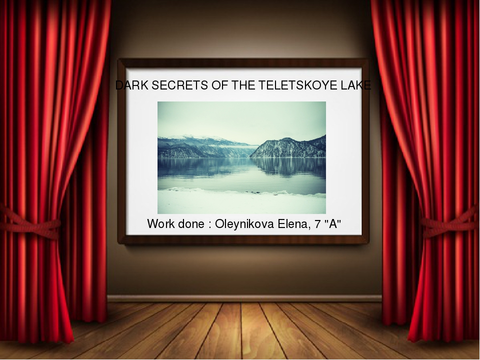 "DARK SECRETS OF THE TELETSKOYE LAKE Work done : Oleynikova Elena, 7 ""A"""
