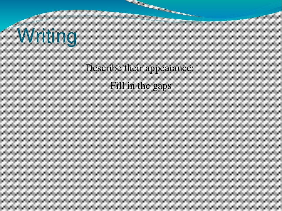 Writing Describe their appearance: Fill in the gaps