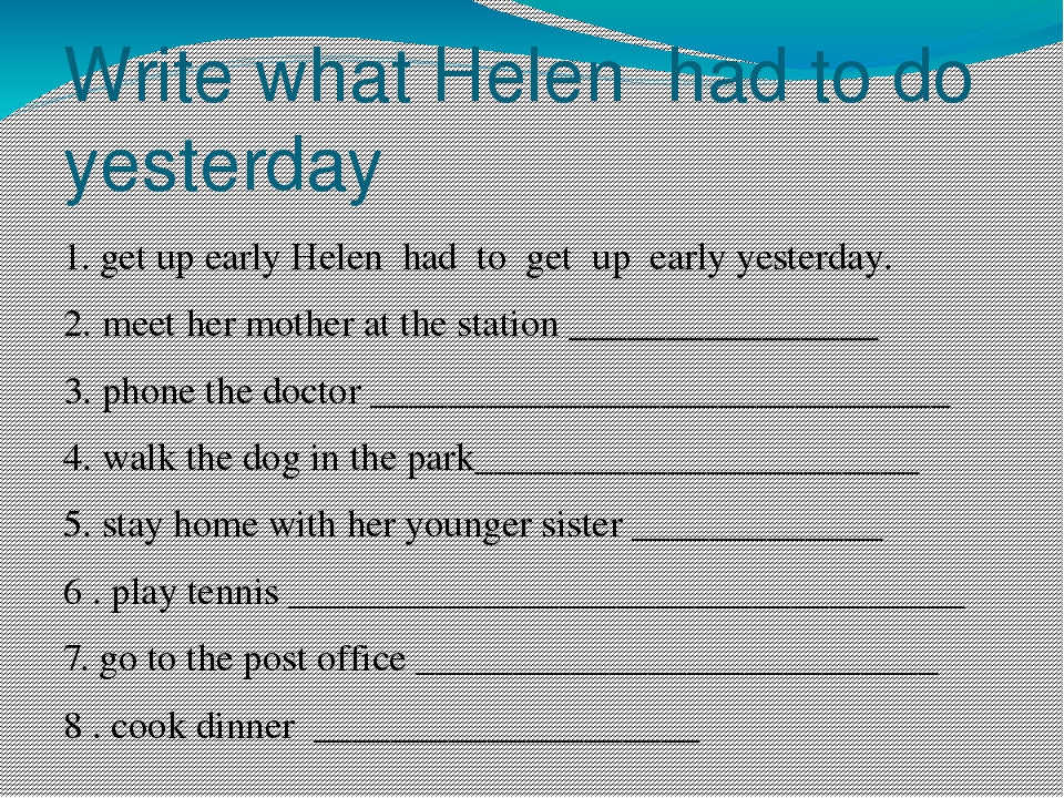 Write what Helen had to do yesterday 1. get up early Helen had to get up earl...