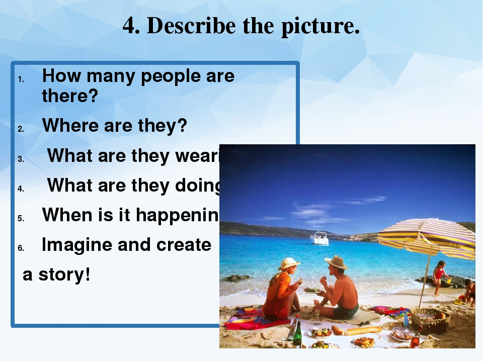 describe picture In this activity, students describe a picture using useful vocabulary such as, there is, there are and the present continuous tense it's good for practising asking questions and stretching your students' creativity.