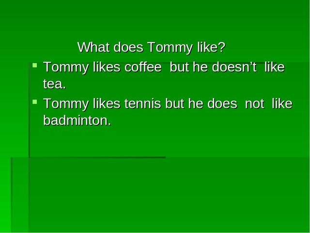 What does Tommy like? Tommy likes coffee but he doesn't like tea. Tommy like...