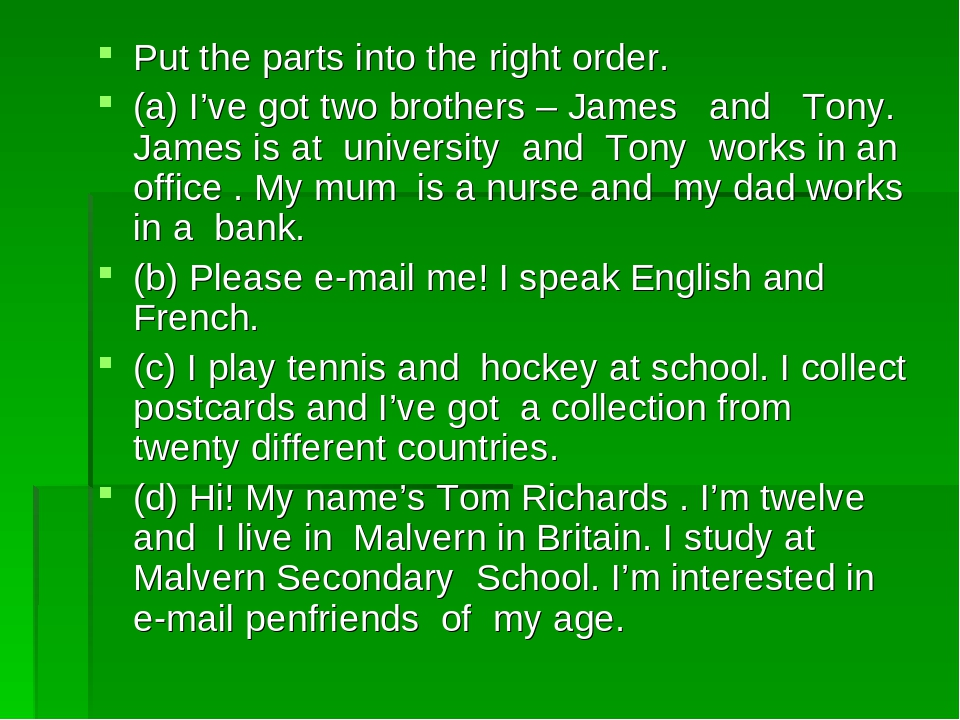 Put the parts into the right order. (a) I've got two brothers – James and Ton...