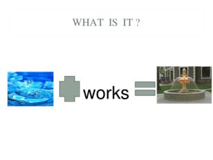 WHAT IS IT ? works