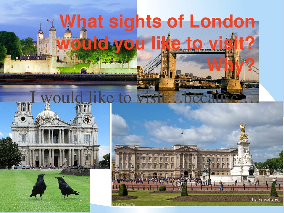 What sights of London would you like to visit? Why? I would like to visit…bec...