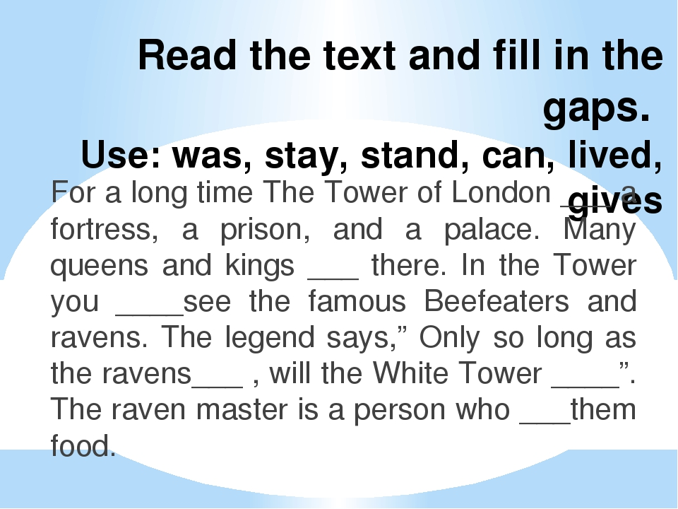 Read the text and fill in the gaps. Use: was, stay, stand, can, lived, gives...