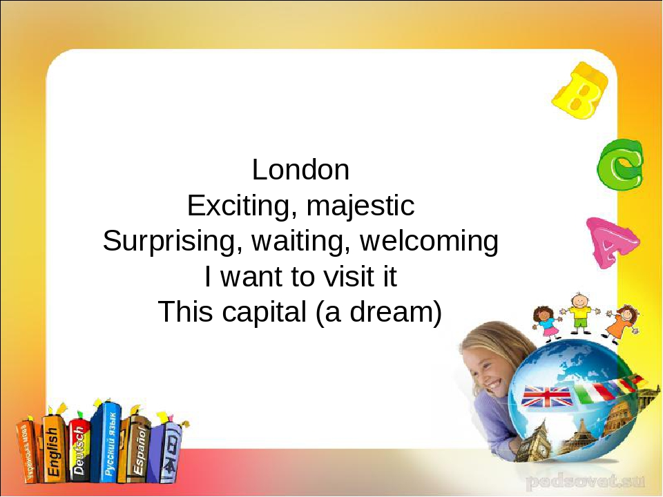 London Exciting, majestic Surprising, waiting, welcoming I want to visit it...