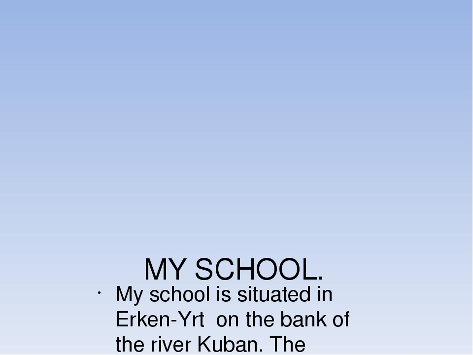 MY SCHOOL. My school is situated in Erken-Yrt on the bank of the river Kuban....