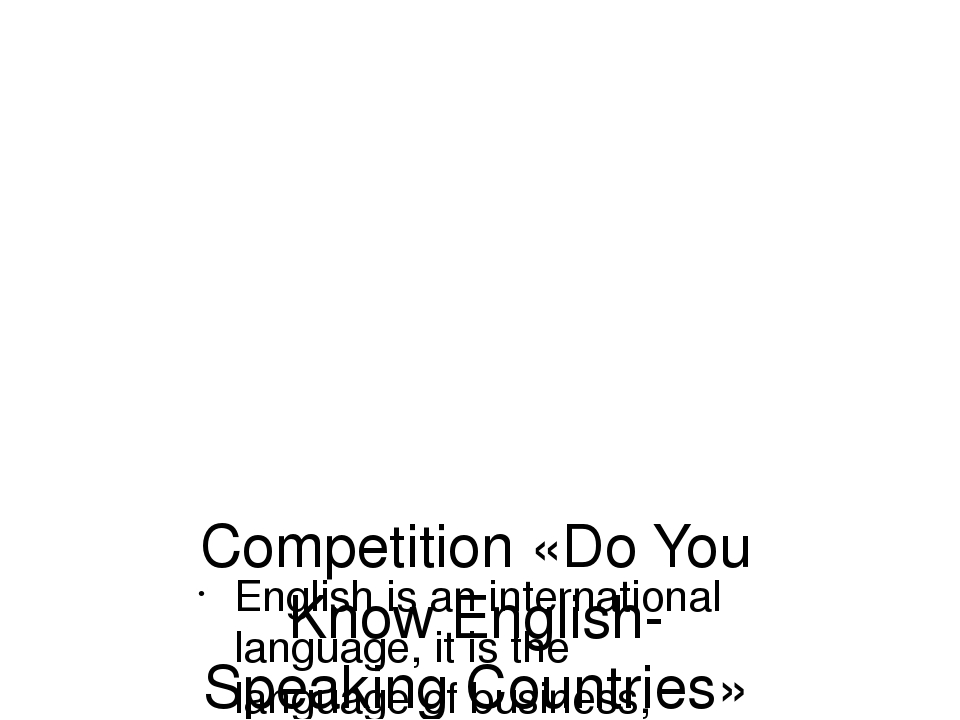 Competition «Do You Know English-Speaking Countries» English is an internatio...
