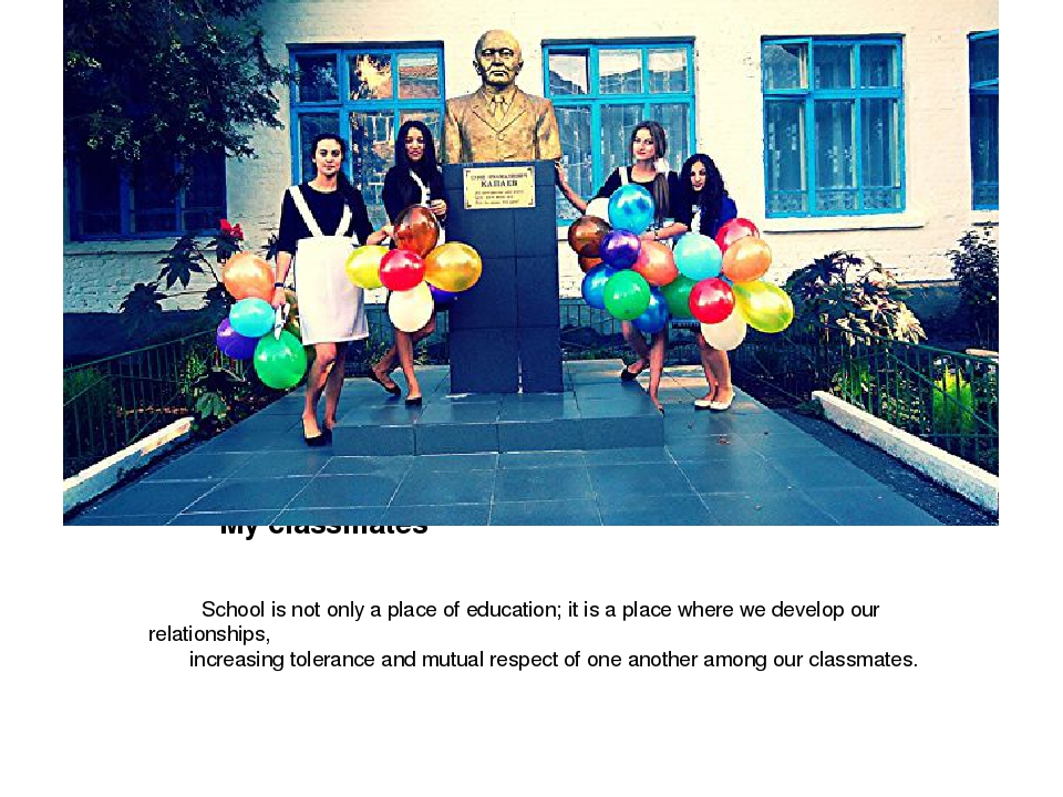 My classmates School is not only a place of education; it is a place where w...