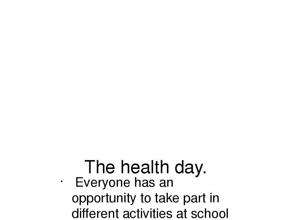 The health day. Everyone has an opportunity to take part in different activit...