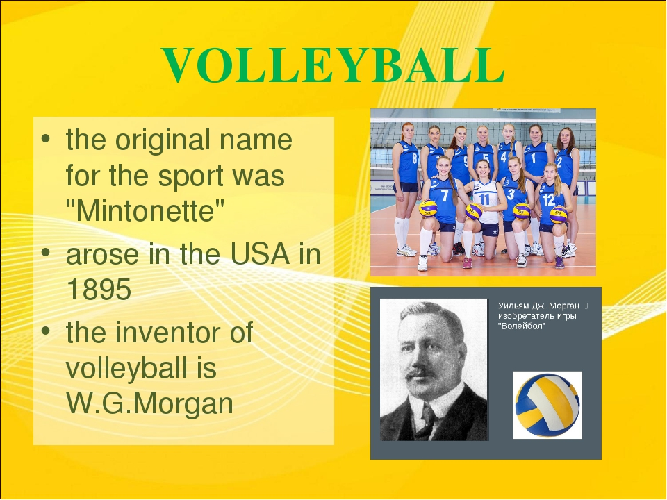 "VOLLEYBALL the original name for the sport was ""Mintonette"" arose in the USA..."