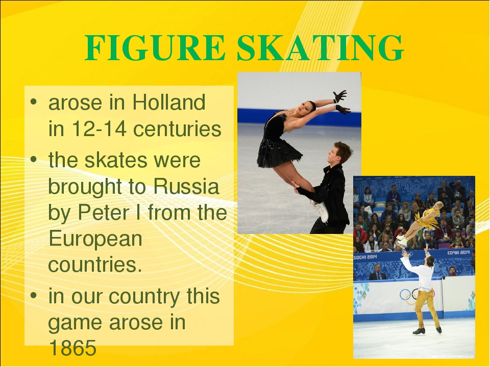 FIGURE SKATING arose in Holland in 12-14 centuries the skates were brought to...