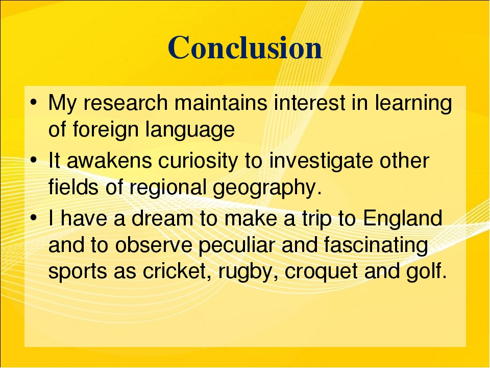 Conclusion My research maintains interest in learning of foreign language It...