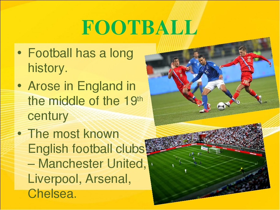 FOOTBALL Football has a long history. Arose in England in the middle of the 1...