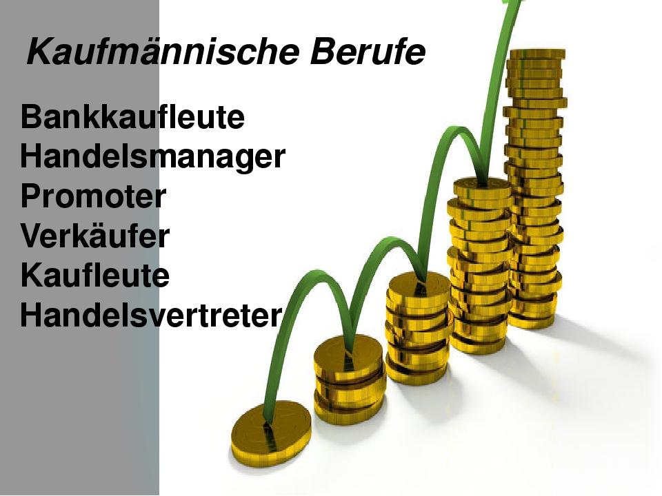 Kaufmännische Berufe Bankkaufleute Handelsmanager Promoter Verkäufer Kaufleut...