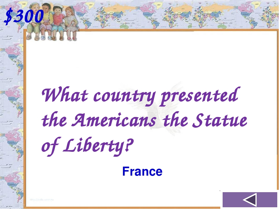 What country presented the Americans the Statue of Liberty? $300 France