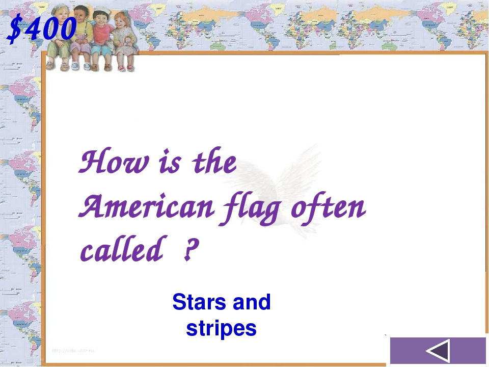 $400 How is the American flag often called ? Stars and stripes