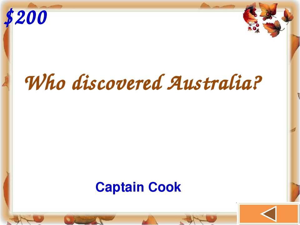 Who discovered Australia? $200 Captain Cook
