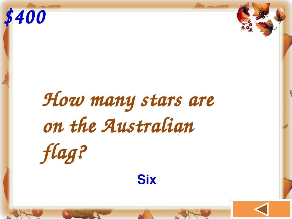 How many stars are on the Australian flag? $400 Six