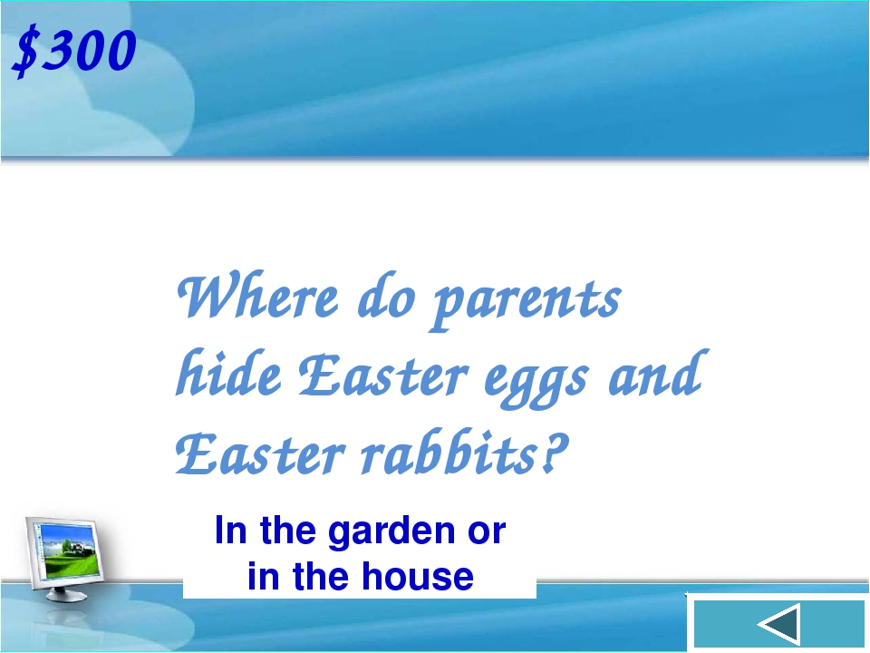 Where do parents hide Easter eggs and Easter rabbits? $300 In the garden or i...