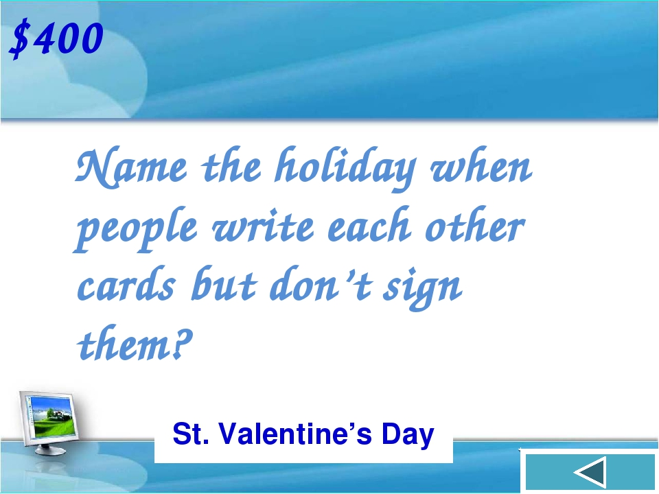 Name the holiday when people write each other cards but don't sign them? $400...
