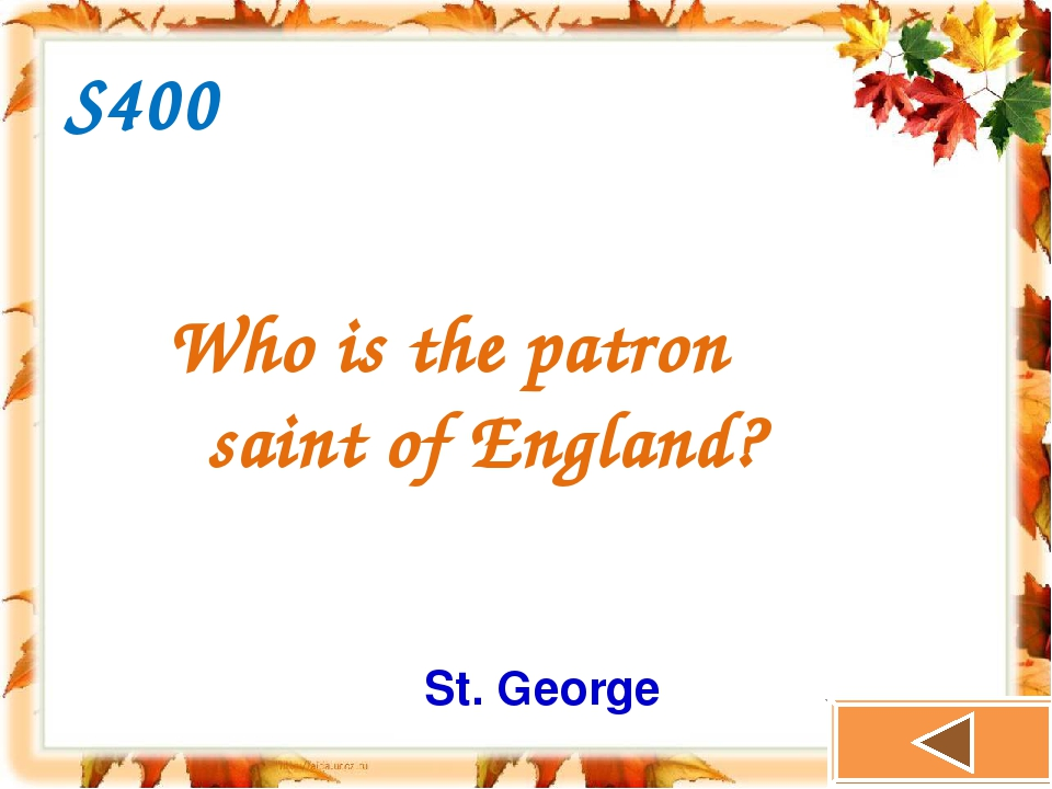 S400 Who is the patron saint of England? St. George