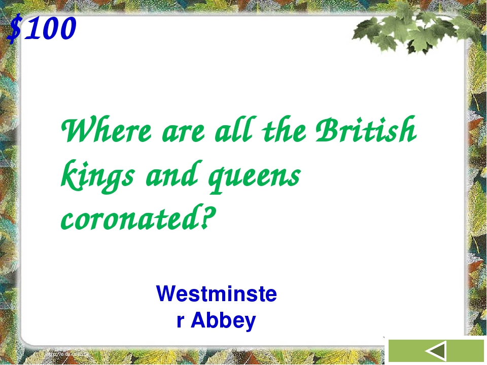 Where are all the British kings and queens coronated? $100 Westminster Abbey