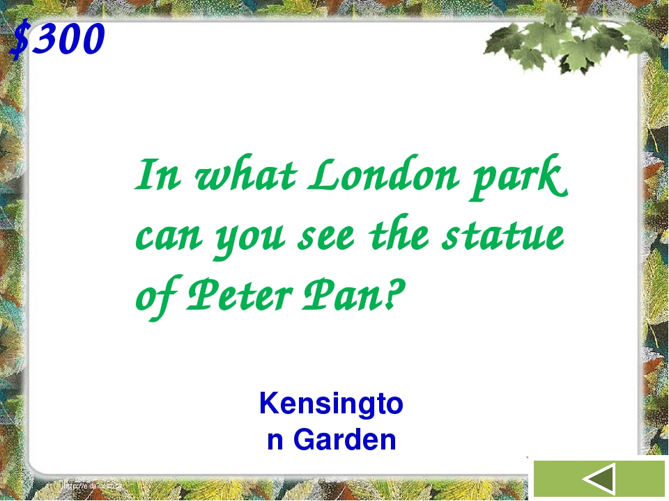 $300 In what London park can you see the statue of Peter Pan? Kensington Garden