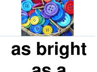 as bright as a button нарядный oчeнь умный, cooбpaзитeльный, нaxoдчивый, cмыш